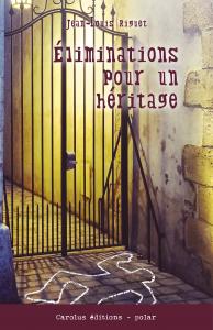 Première de couverture du roman Eliminations pour un héritage de Jean-Louis Riguet publié chez Librinova pour Carolus sélection